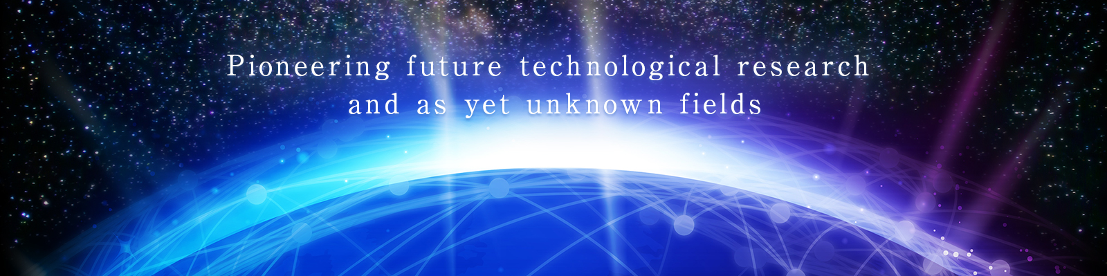 Pioneering future technological research and as yet unknown fields